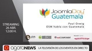 'OSM Habla Con Guatemala' Por Paul Orwig, En Joomla Day Guatemala